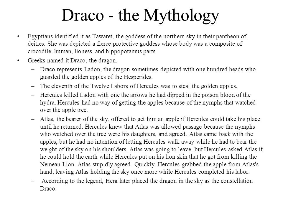 Draco - the Mythology Egyptians identified it as Tawaret, the goddess of the northern sky in their pantheon of deities. She was depicted a fierce prot