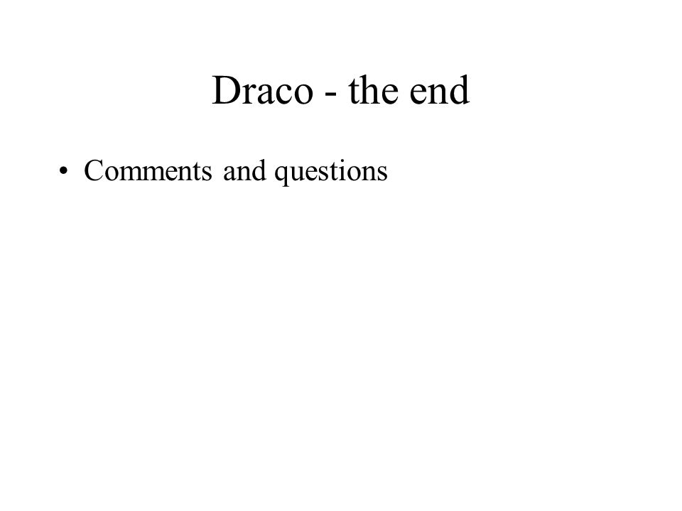 Draco - the end Comments and questions