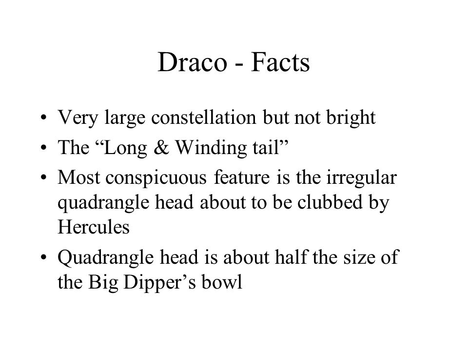 """Draco - Facts Very large constellation but not bright The """"Long & Winding tail"""" Most conspicuous feature is the irregular quadrangle head about to be"""