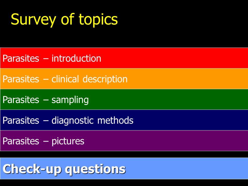 Survey of topics Parasites – introduction Parasites – clinical description Parasites – sampling Parasites – diagnostic methods Parasites – pictures Check-up questions Check-up questions
