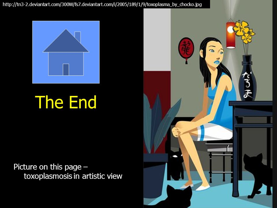 The End Picture on this page – toxoplasmosis in artistic view http://tn3-2.deviantart.com/300W/fs7.deviantart.com/i/2005/189/1/9/toxoplasma_by_chocko.