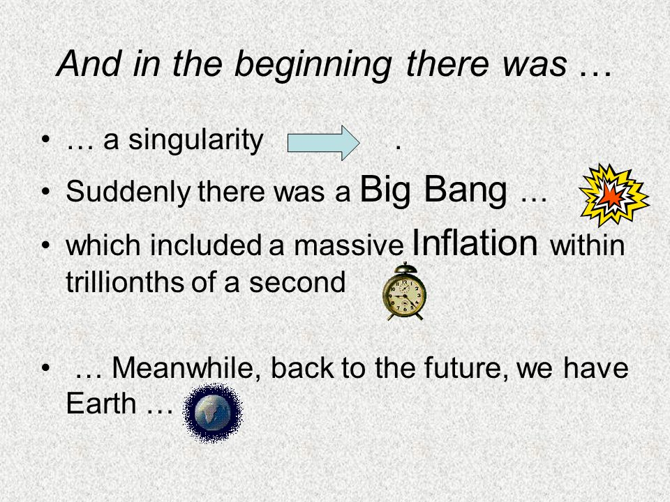 And in the beginning there was … … a singularity.