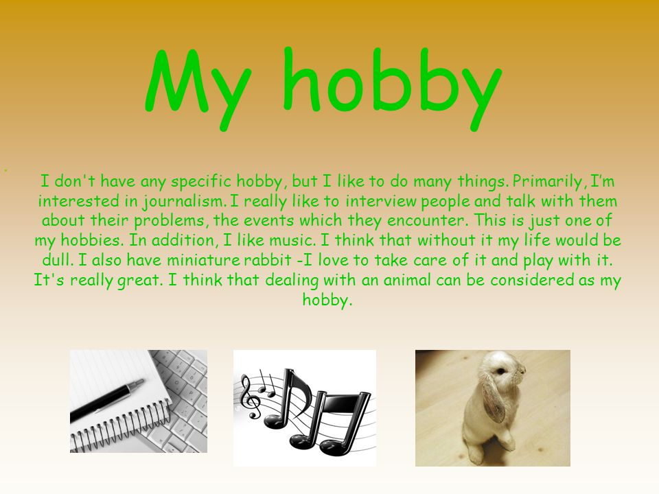 My hobby I don t have any specific hobby, but I like to do many things.