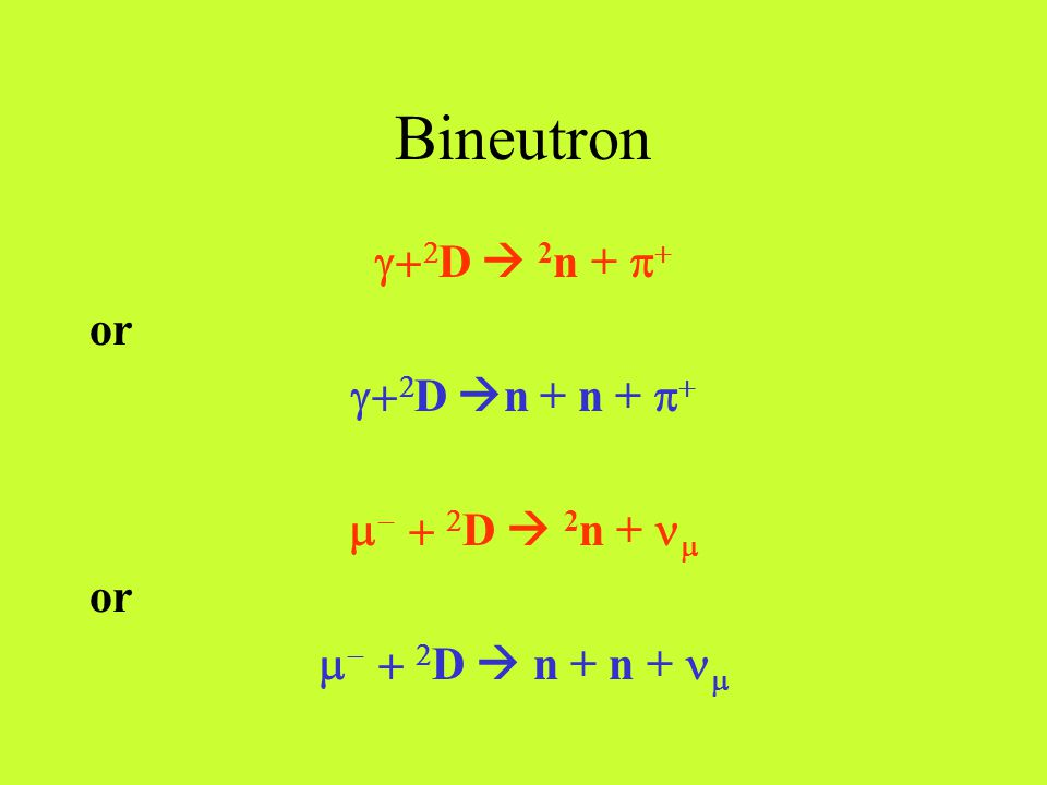 Bineutron   D  2 n +   or   D  n + n +       D  2 n +  or     D  n + n + 
