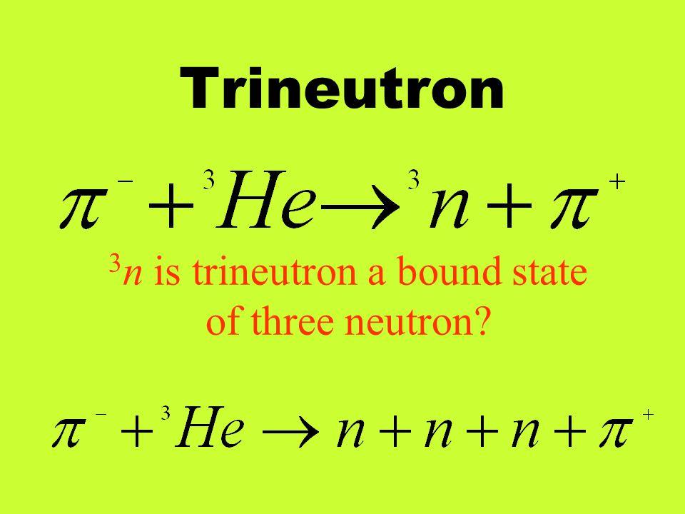 Trineutron 3 n is trineutron a bound state of three neutron?