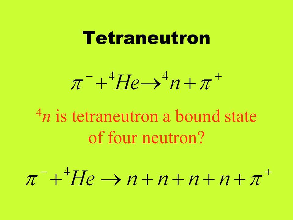 Tetraneutron 4 n is tetraneutron a bound state of four neutron?