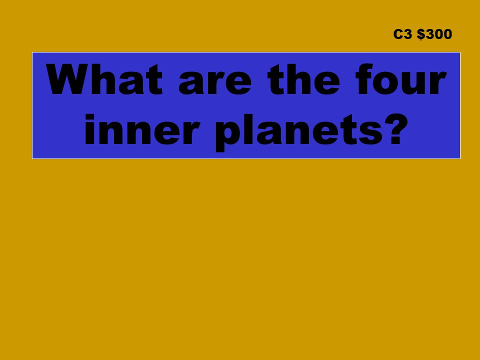 C3 $300 What are the four inner planets?