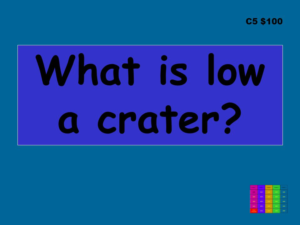 C5 $100 What is low a crater?