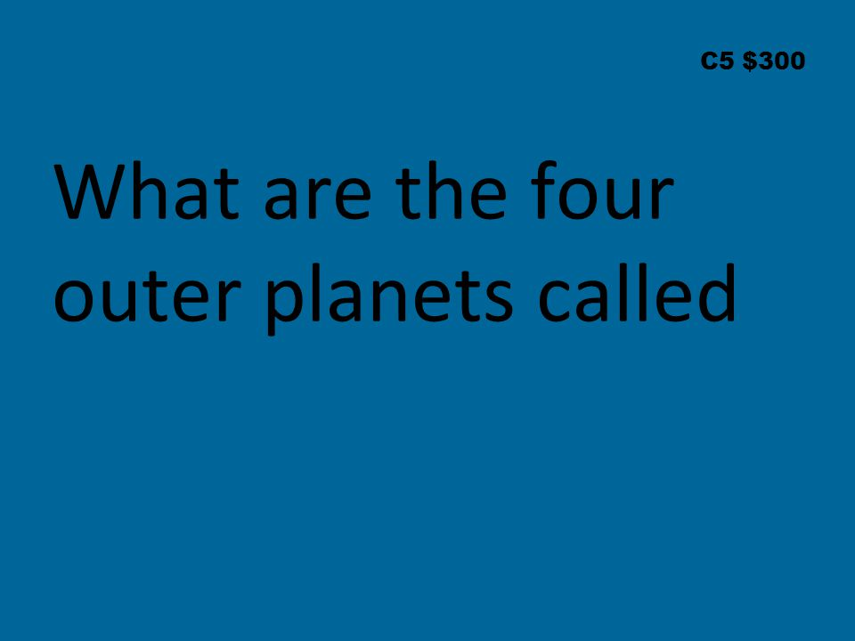 C5 $300 What are the four outer planets called