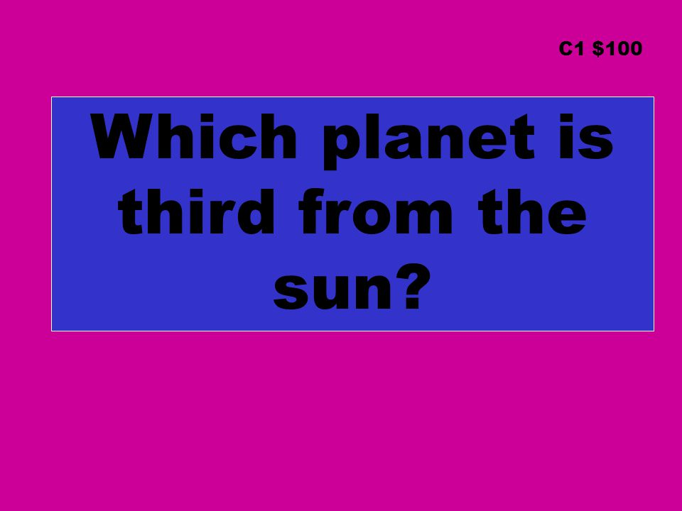 Which planet is third from the sun? C1 $100