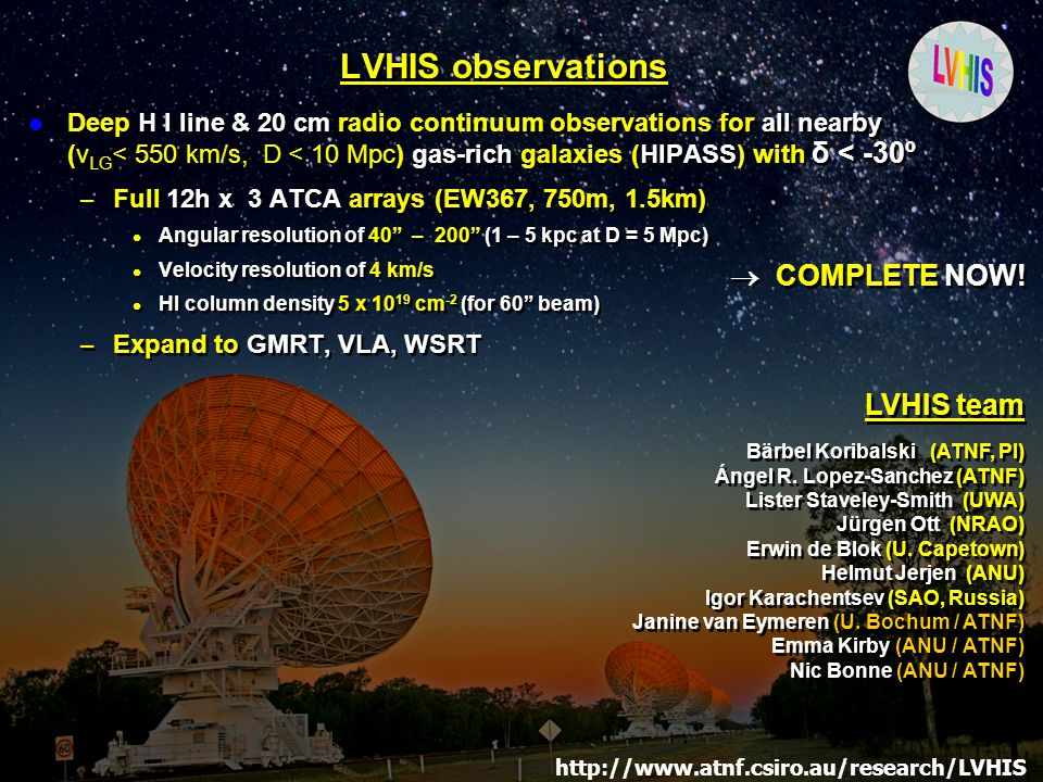 ESO Workshop – Jun 10, 2008 Ángel R. López-Sánchez LVHIS observations Deep H I line & 20 cm radio continuum observations for all nearby (v LG < 550 km