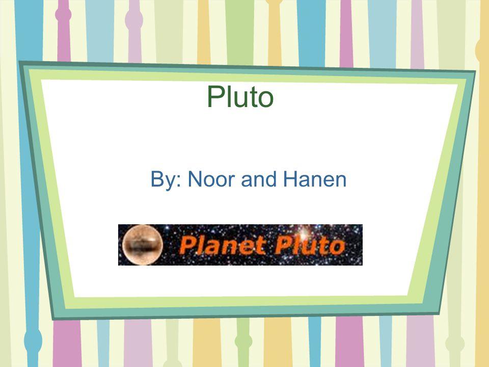 Pluto By: Noor and Hanen