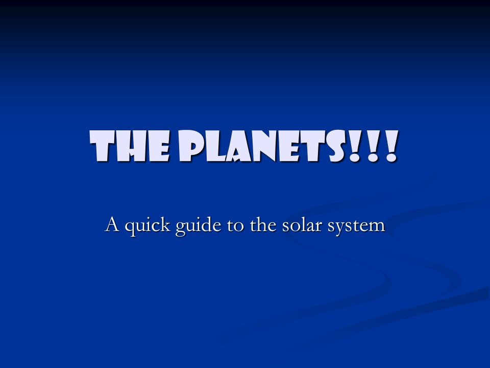 The Planets!!! A quick guide to the solar system