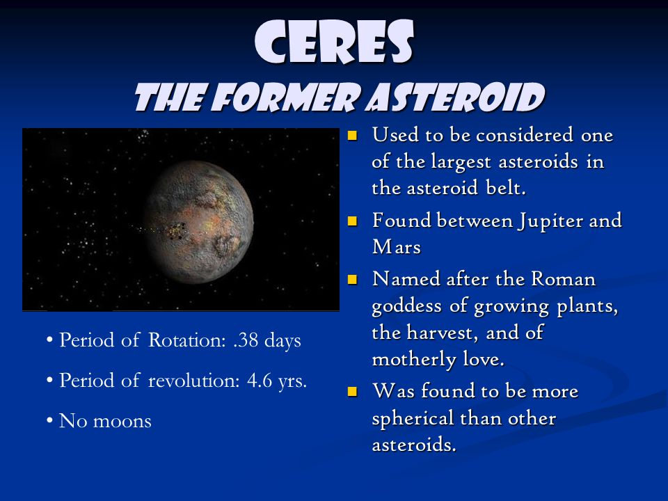 Ceres The former asteroid Used to be considered one of the largest asteroids in the asteroid belt.