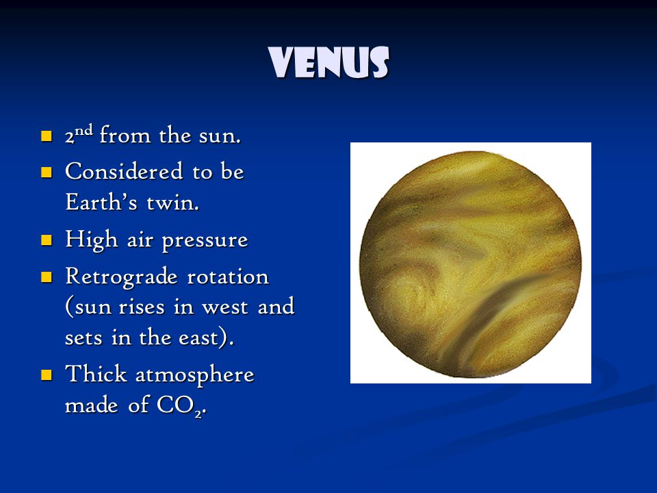 Venus 2 nd from the sun.2 nd from the sun. Considered to be Earth's twin.