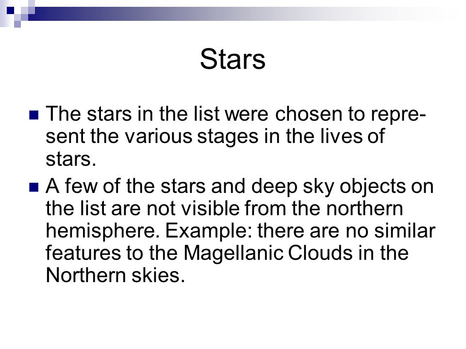 Stars The stars in the list were chosen to repre- sent the various stages in the lives of stars. A few of the stars and deep sky objects on the list a