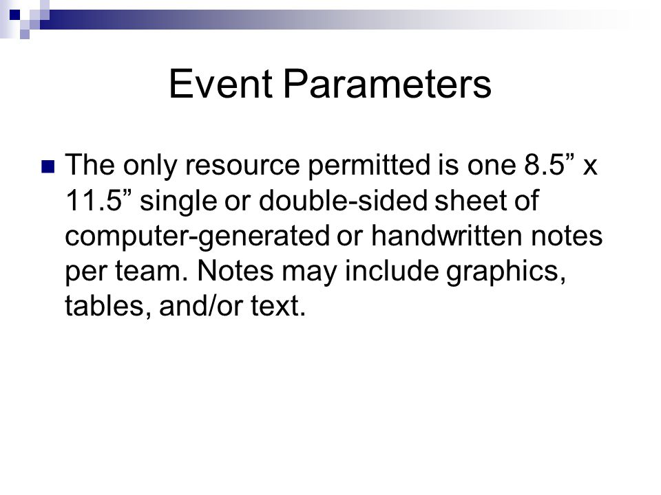 "Event Parameters The only resource permitted is one 8.5"" x 11.5"" single or double-sided sheet of computer-generated or handwritten notes per team. Not"