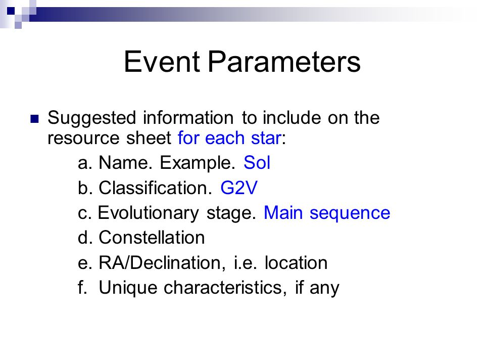Event Parameters Suggested information to include on the resource sheet for each star: a. Name. Example. Sol b. Classification. G2V c. Evolutionary st