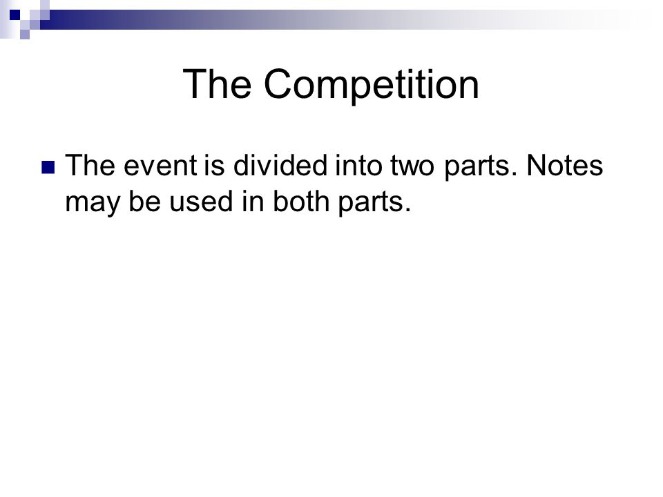 The Competition The event is divided into two parts. Notes may be used in both parts.