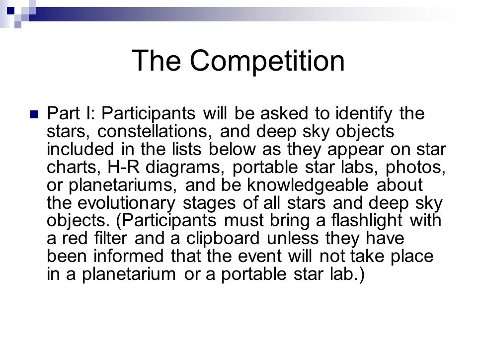 The Competition Part I: Participants will be asked to identify the stars, constellations, and deep sky objects included in the lists below as they app