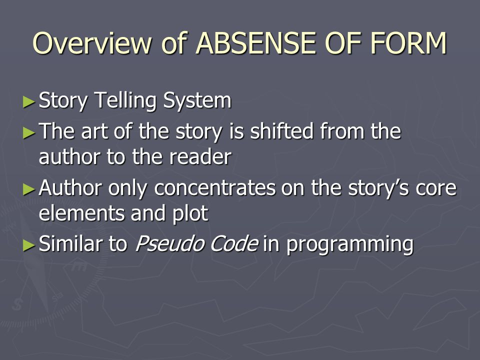 Overview of ABSENSE OF FORM ► Reader gets to choose a character within the story ► Example: Snow White and the 7 Dwarfs ► I pick Snow White ► At the same time my friend can also log in and pick Snow White ► The story begins