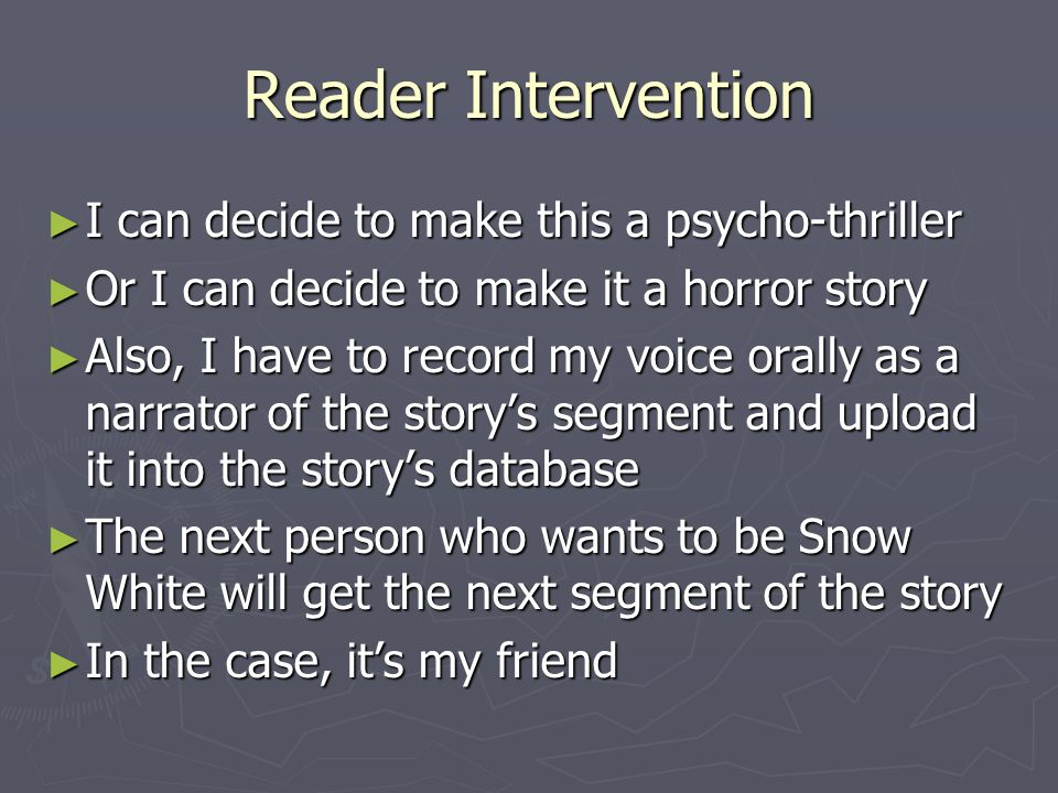 Reader Interaction ► My friend must now continue the story using both the author's guidelines and where my story ended ► The segment that the author provides also changes based on what choices I made.