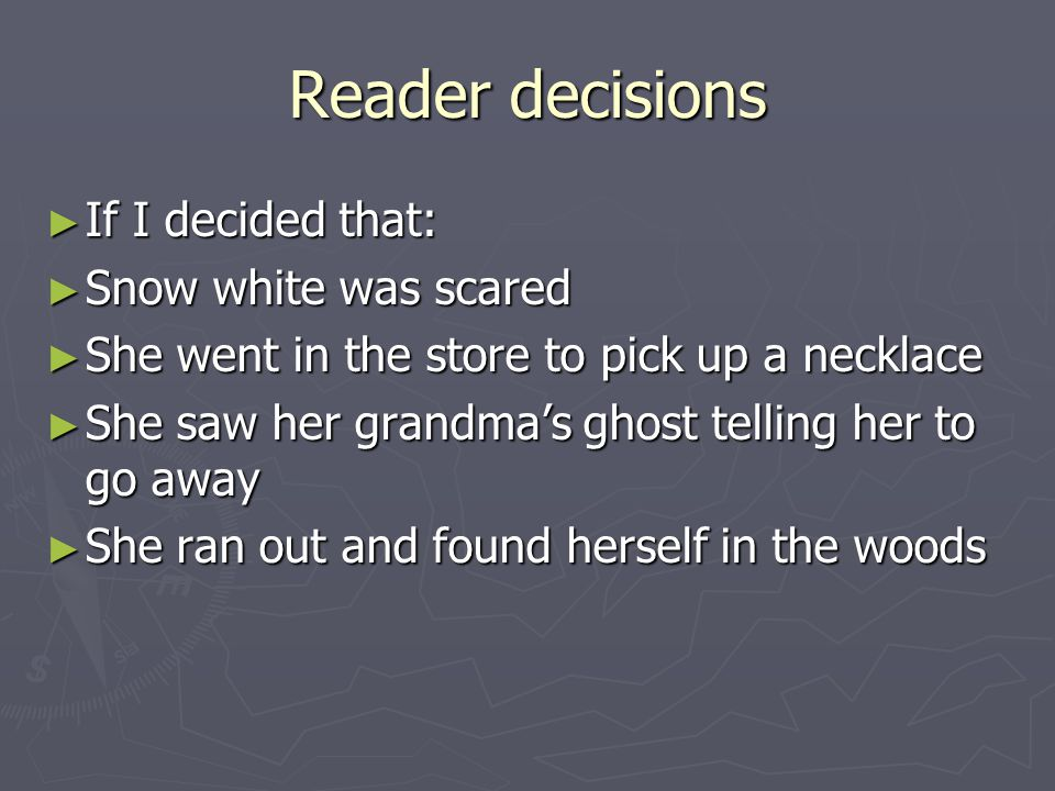 Reader Co-operation ► Now my friend sees the author's guidelines:  Snow white cries for help  There is a reply  Snow white runs towards the sound  Snow white sees a wolf/dwarf/nothing ► Now my friend must help the story move on