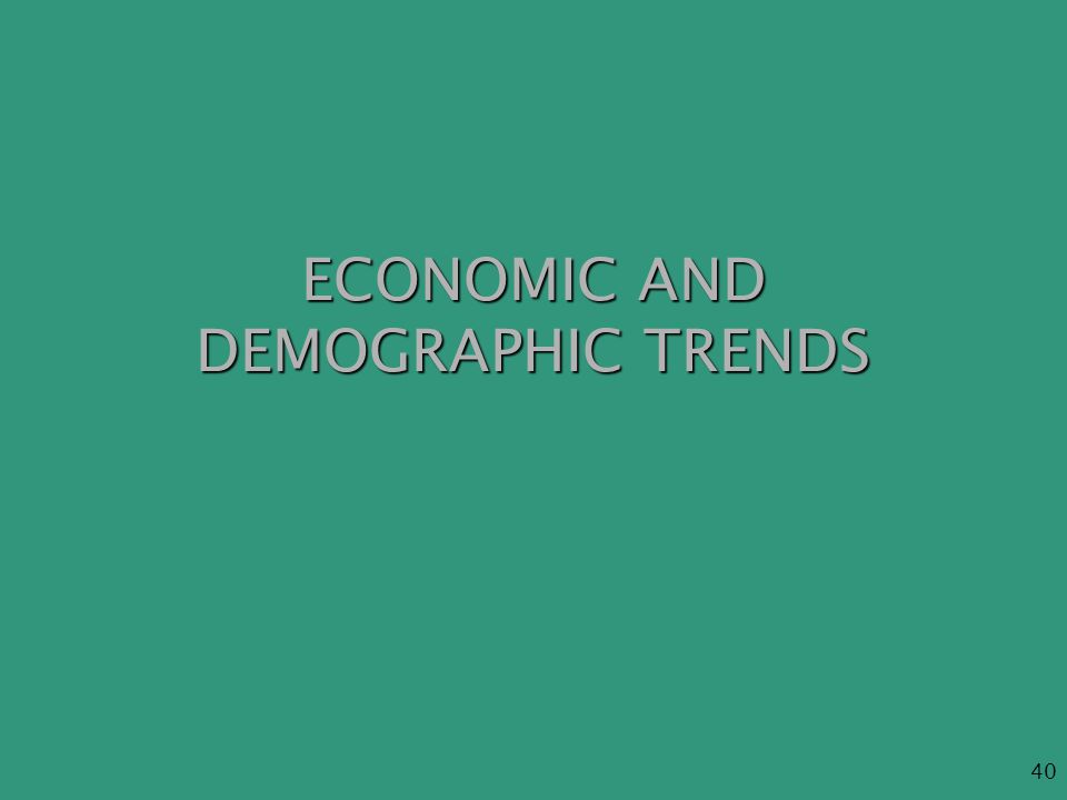 40 ECONOMIC AND DEMOGRAPHIC TRENDS