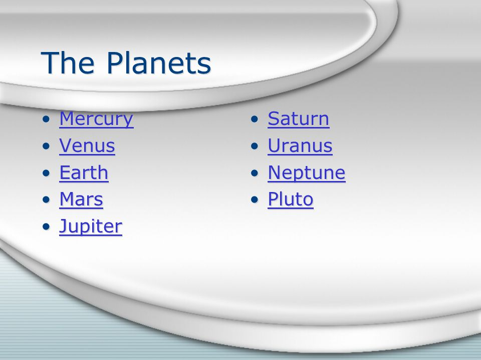 The Planets Mercury Venus Earth Mars Jupiter Mercury Venus Earth Mars Jupiter Saturn Uranus Neptune Pluto