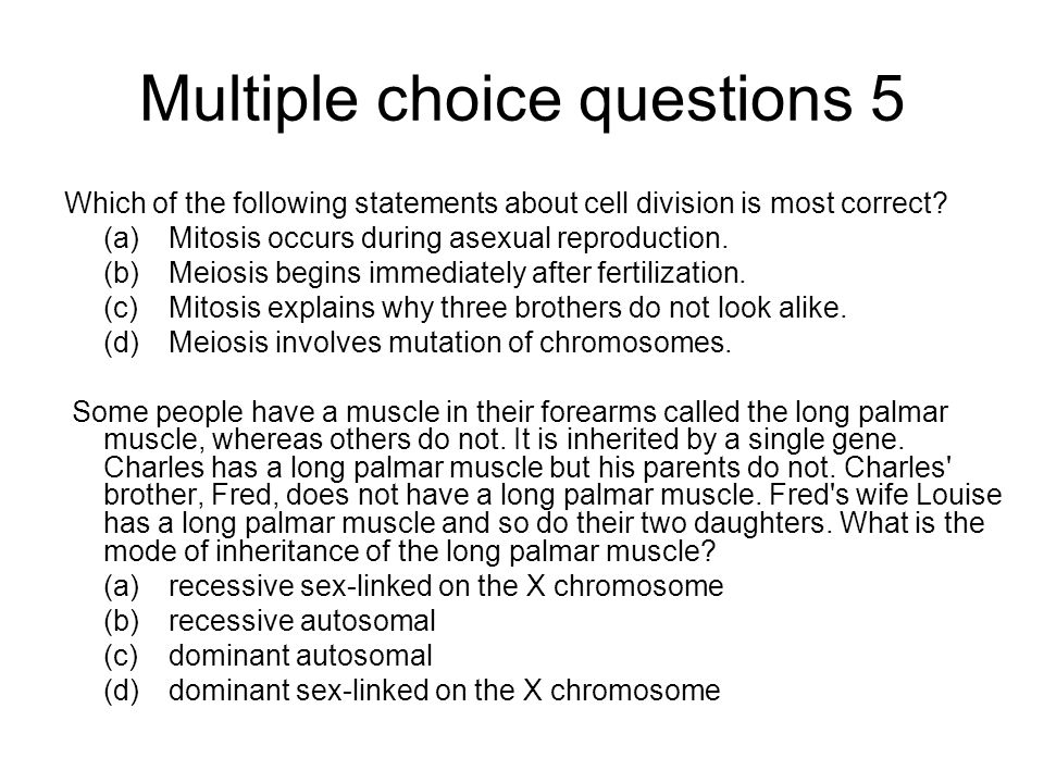 Multiple choice questions 5 Which of the following statements about cell division is most correct? (a) Mitosis occurs during asexual reproduction. (b)
