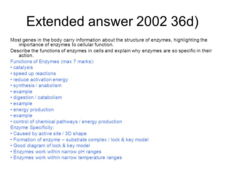 Extended answer 2002 36d) Most genes in the body carry information about the structure of enzymes, highlighting the importance of enzymes to cellular