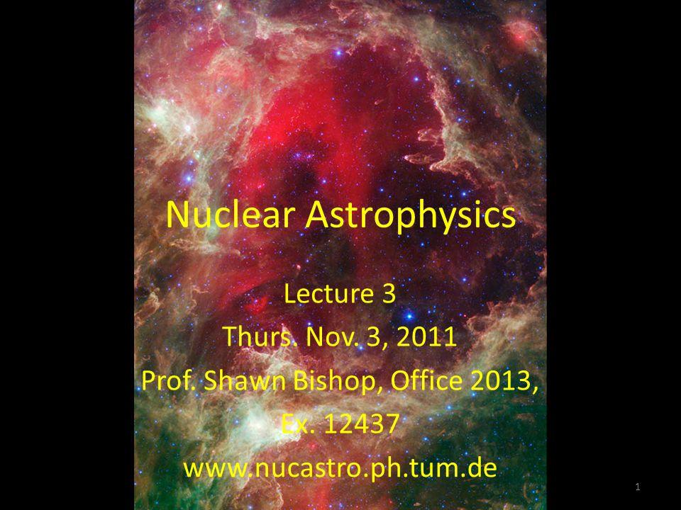 Nuclear Astrophysics 1 Lecture 3 Thurs. Nov. 3, 2011 Prof.