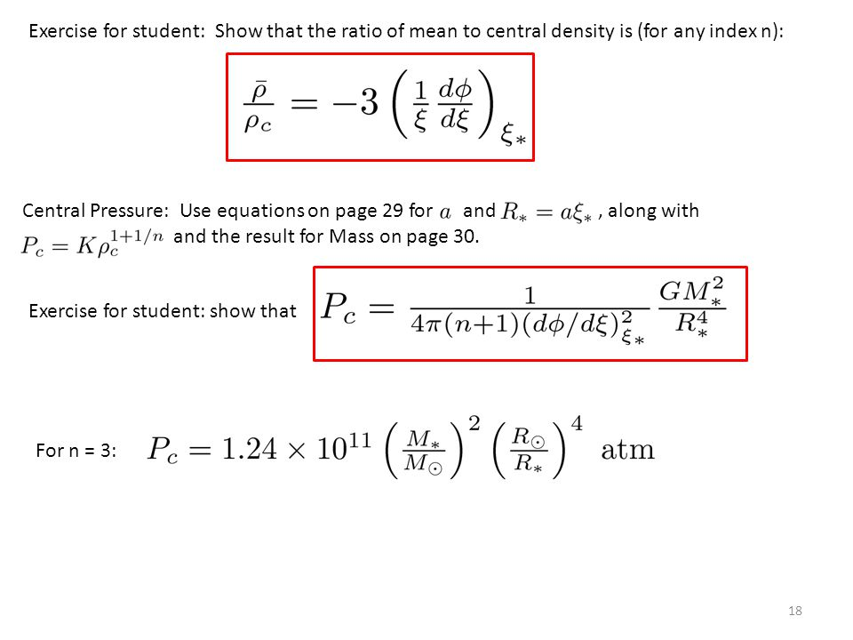 18 Central Pressure: Use equations on page 29 for and, along with and the result for Mass on page 30.