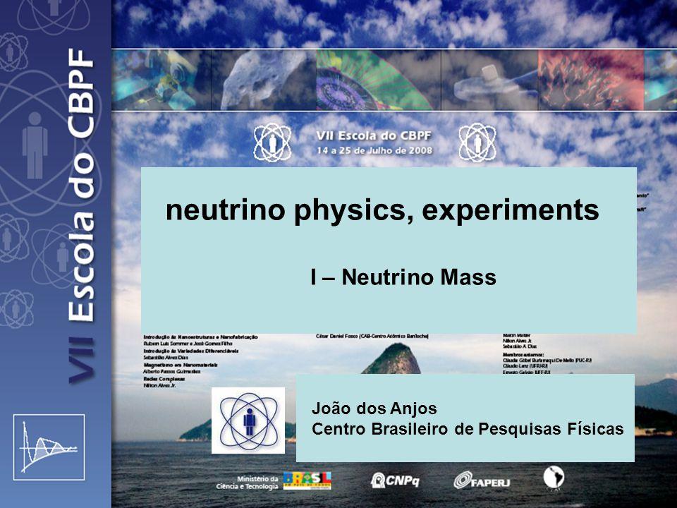 neutrino physics, experiments I – Neutrino Mass João dos Anjos Centro Brasileiro de Pesquisas Físicas