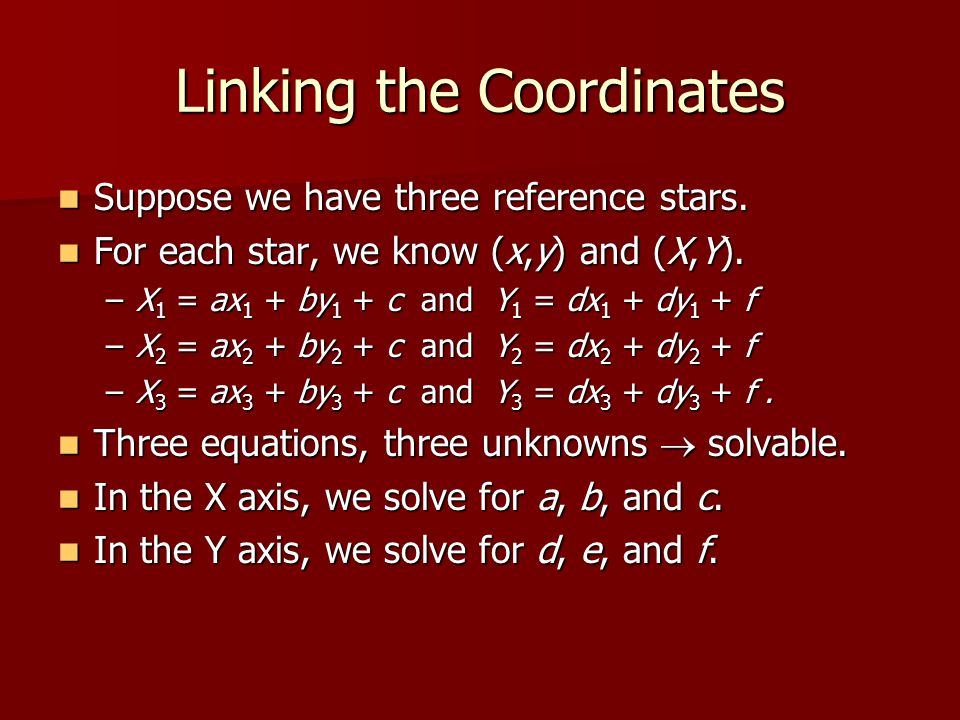 Linking the Coordinates Suppose we have three reference stars.