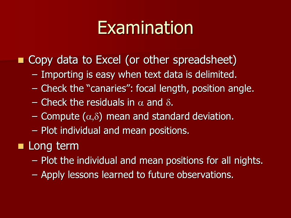 Examination Copy data to Excel (or other spreadsheet) Copy data to Excel (or other spreadsheet) –Importing is easy when text data is delimited.