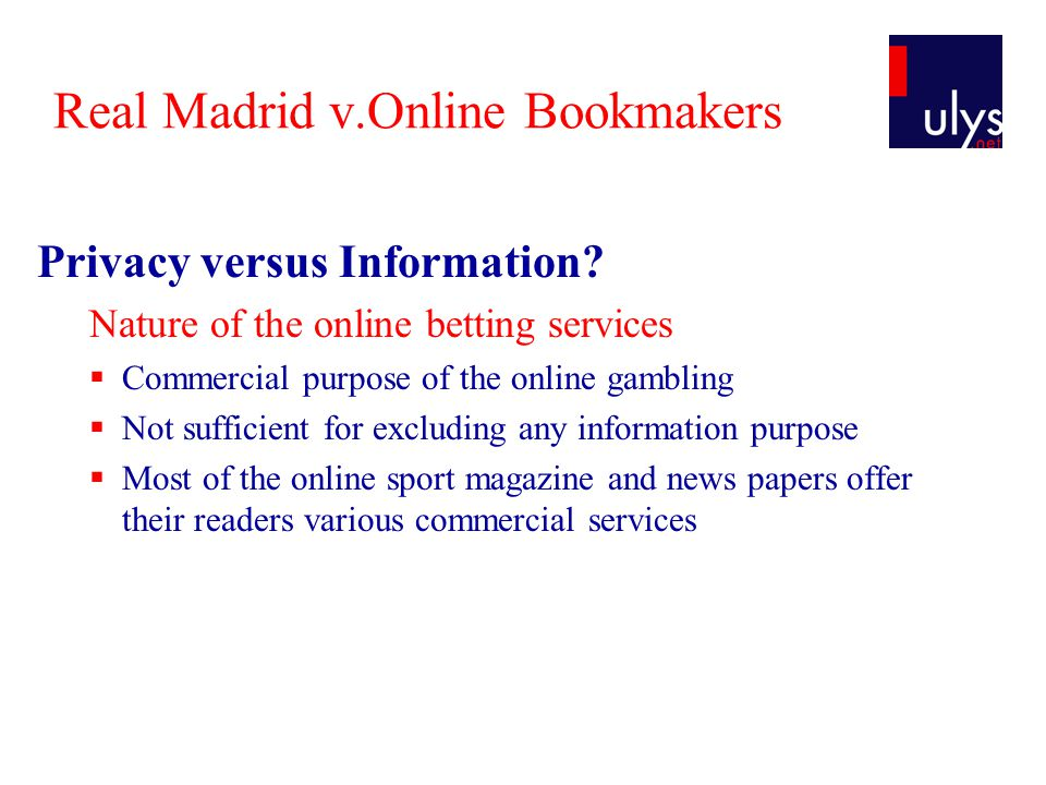Real Madrid v.Online Bookmakers Privacy versus Information? Nature of the online betting services  Commercial purpose of the online gambling  Not su