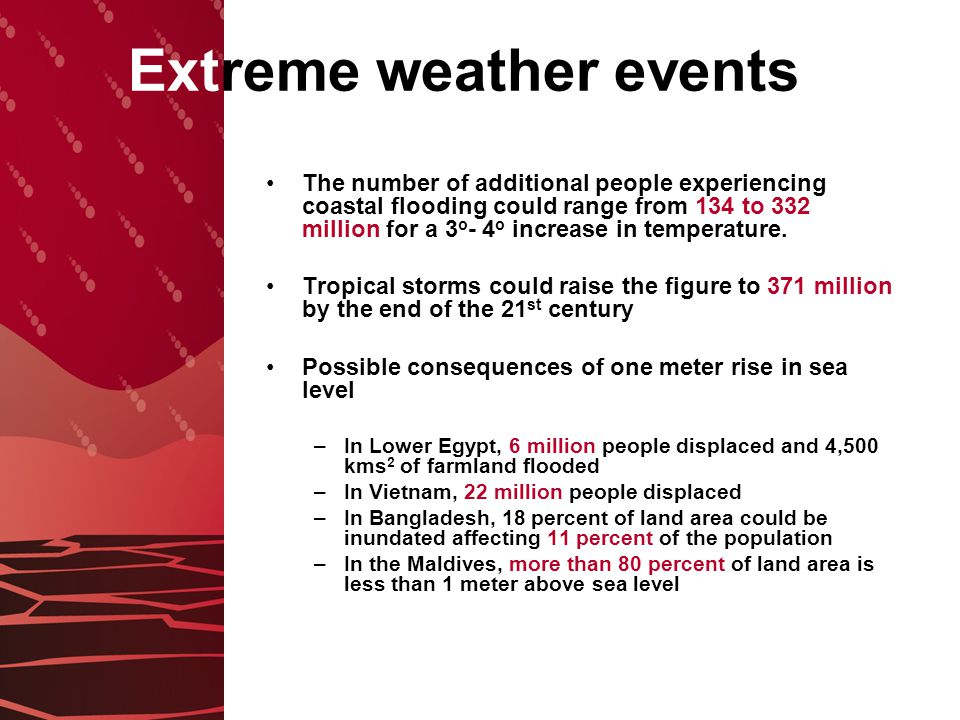 Extreme weather events The number of additional people experiencing coastal flooding could range from 134 to 332 million for a 3 o - 4 o increase in temperature.