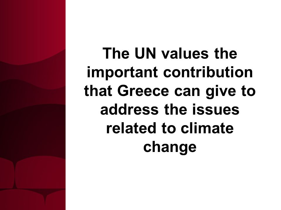 The UN values the important contribution that Greece can give to address the issues related to climate change