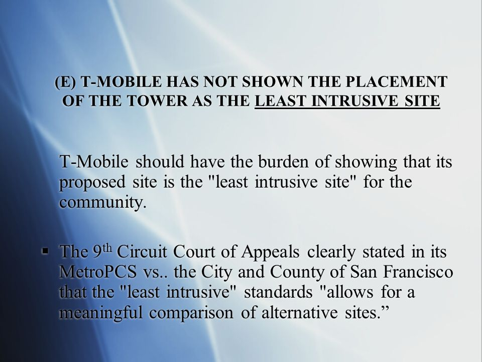 (E) T-MOBILE HAS NOT SHOWN THE PLACEMENT OF THE TOWER AS THE LEAST INTRUSIVE SITE T-Mobile should have the burden of showing that its proposed site is the least intrusive site for the community.