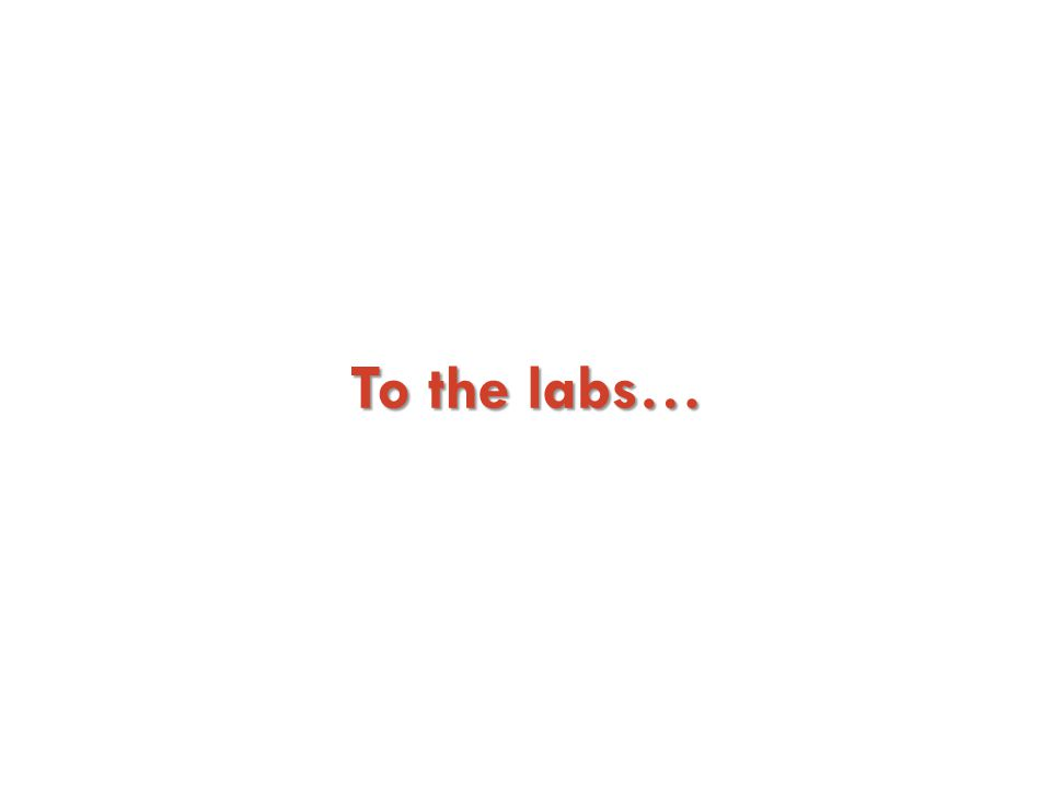 To the labs…