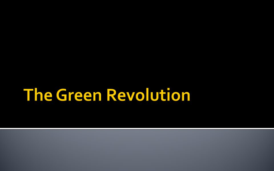  By the time you finish this lesson you should be able to:  Describe the Green Revolution in India  Explain the reasons why it was needed  Describe some of its positive and negative effects  Predict similar causes and effects in other regions