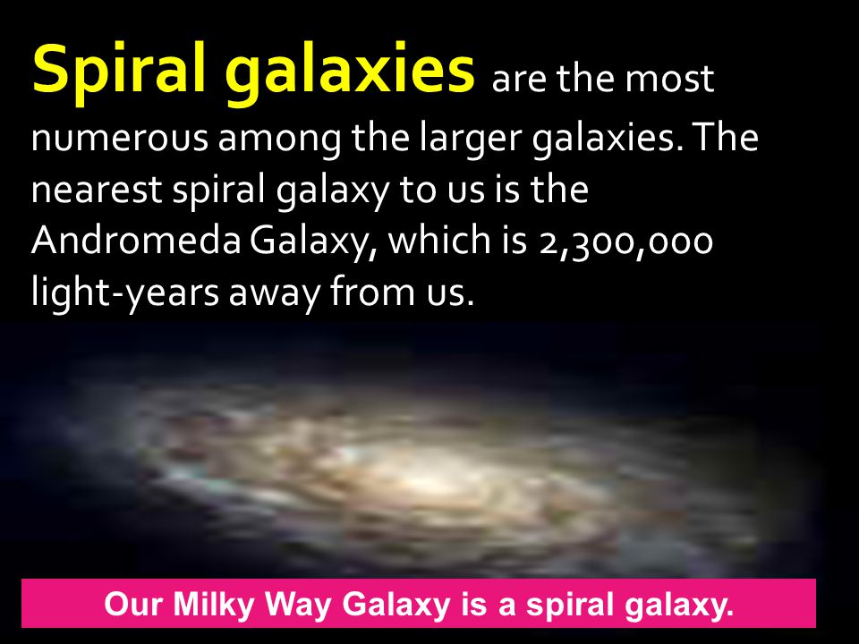 Spiral galaxies are the most numerous among the larger galaxies.