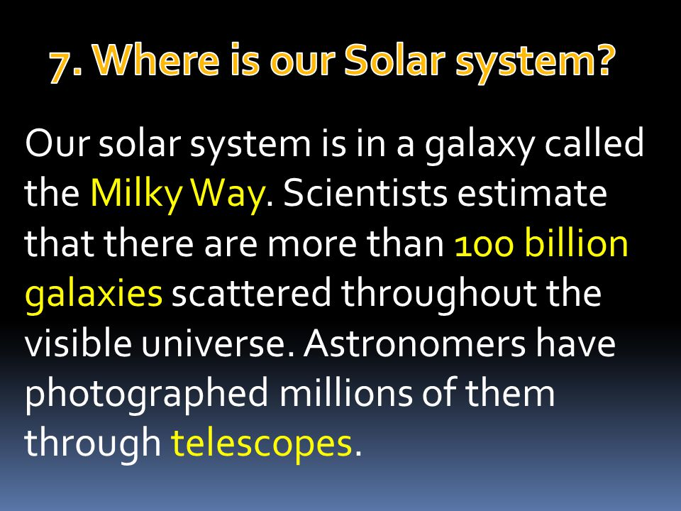 Our solar system is in a galaxy called the Milky Way.