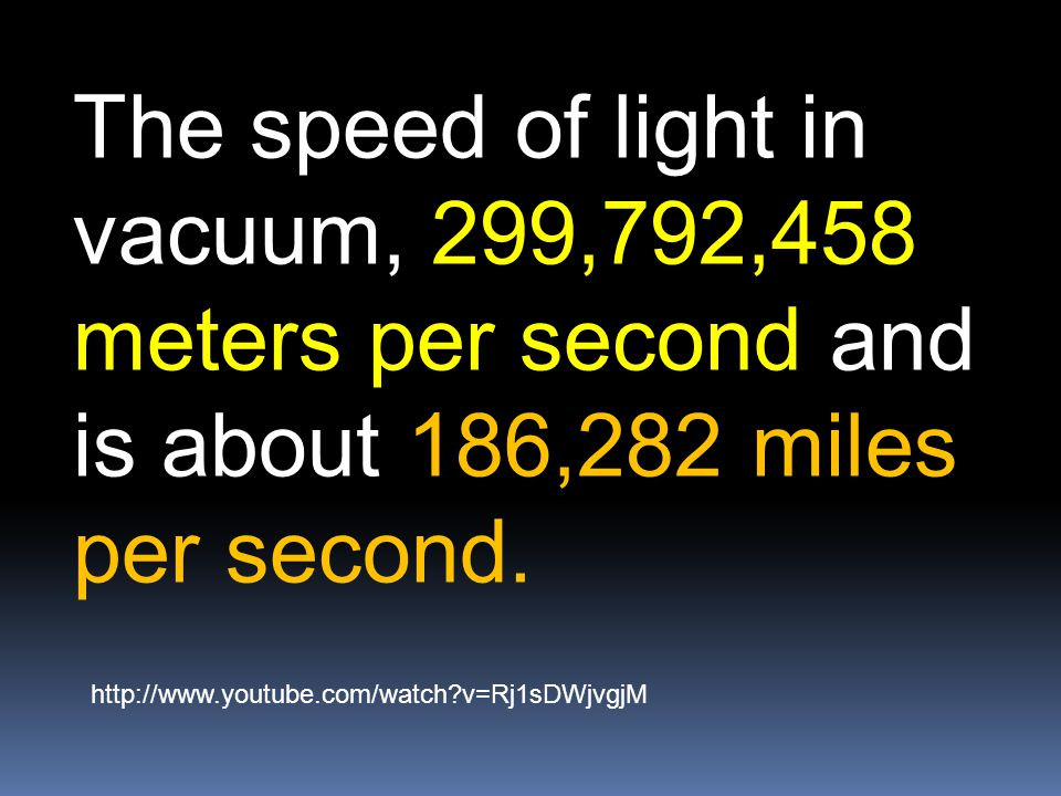 The speed of light in vacuum, 299,792,458 meters per second and is about 186,282 miles per second.