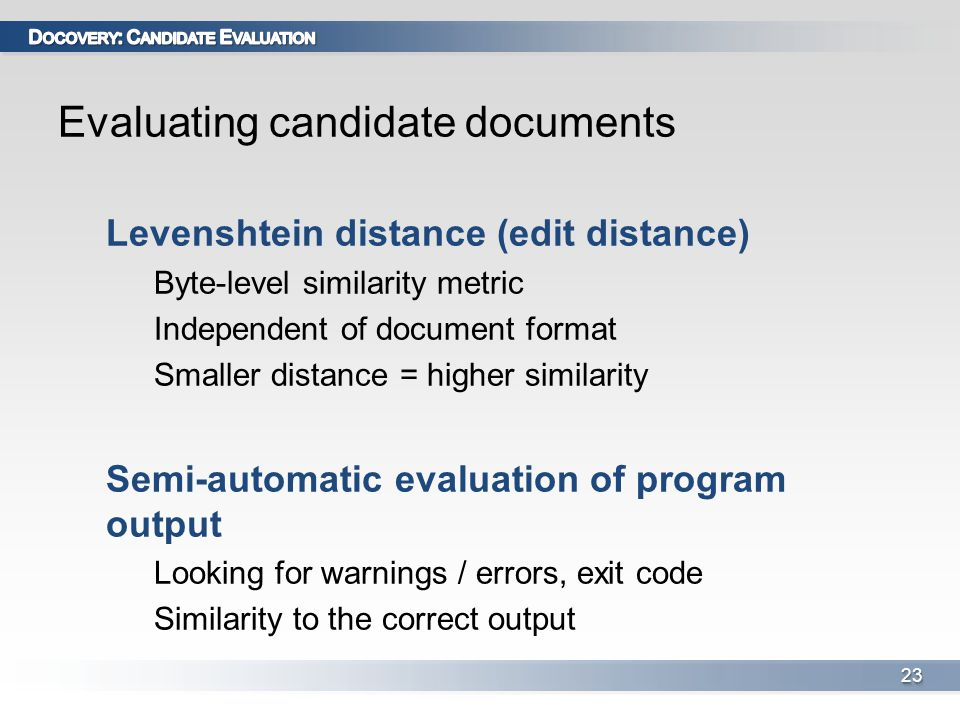 Evaluating candidate documents Levenshtein distance (edit distance) Byte-level similarity metric Independent of document format Smaller distance = higher similarity Semi-automatic evaluation of program output Looking for warnings / errors, exit code Similarity to the correct output 2323