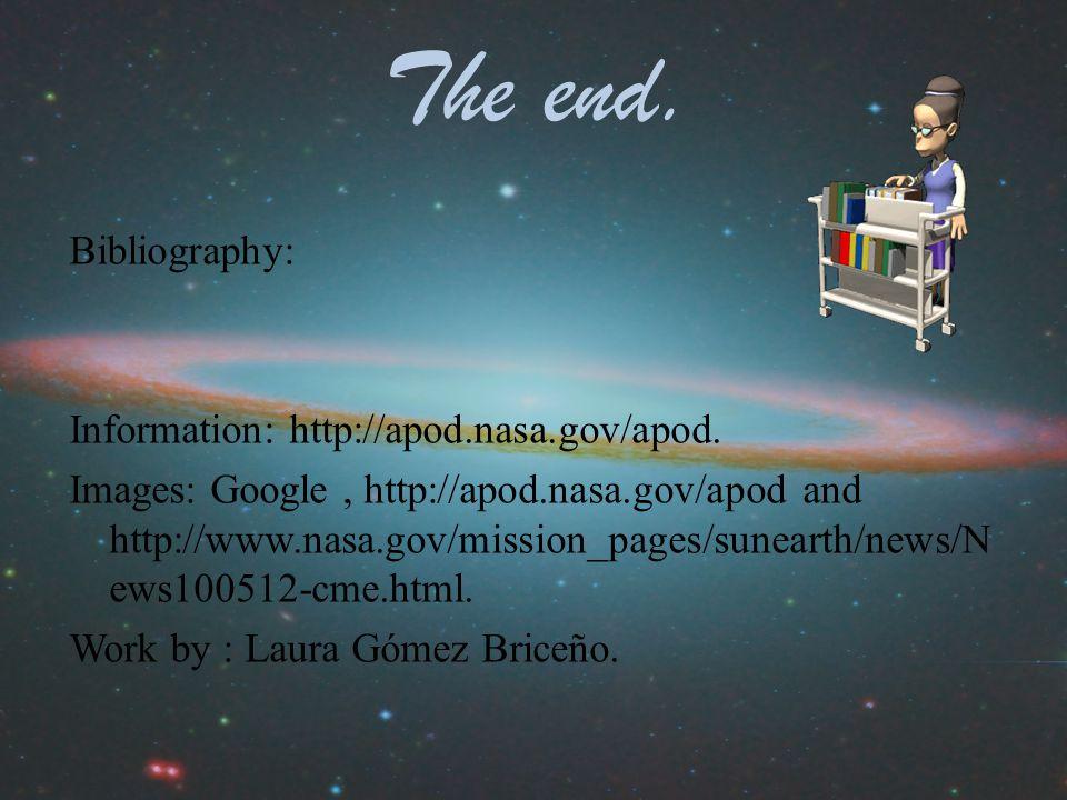 The end. Bibliography: Information: http://apod.nasa.gov/apod.
