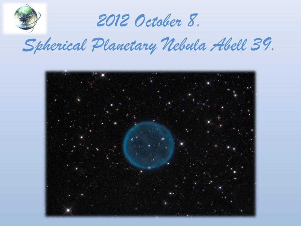 2012 October 8. Spherical Planetary Nebula Abell 39.