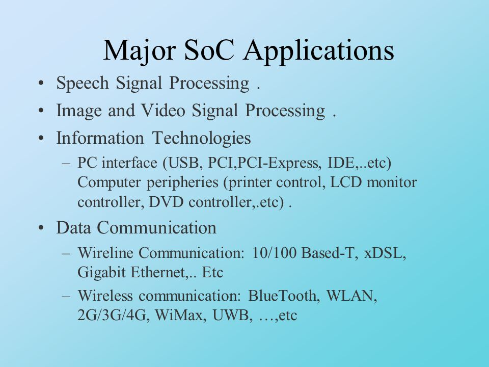 Major SoC Applications Speech Signal Processing. Image and Video Signal Processing.