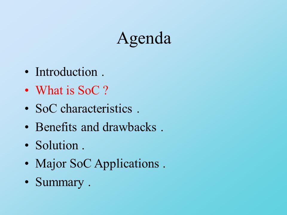 Agenda Introduction. What is SoC . SoC characteristics.